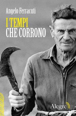 Angelo Ferracuti, I tempi che corrono