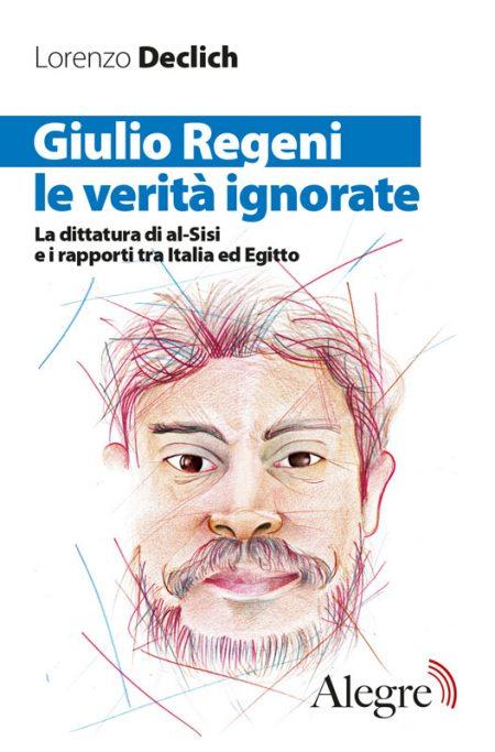Lorenzo Declich, Giulio Regeni, le verità ignorate