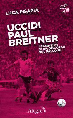 Luca Pisapia, Uccidi Paul Breitner