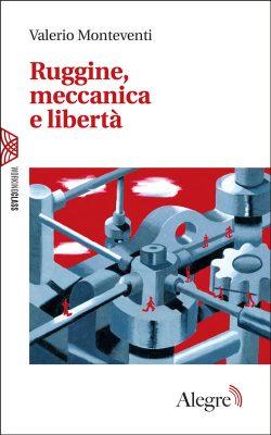 Valerio Monteventi, Ruggine, meccanica e libertà