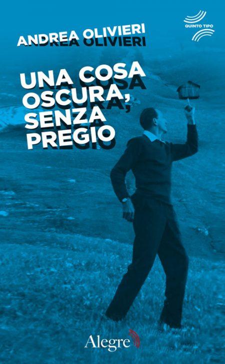 Andrea Olivieri, Una cosa oscura, senza pregio